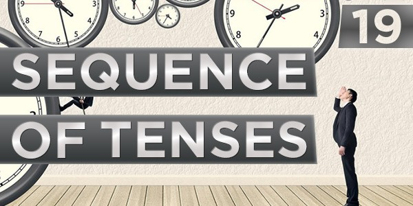 19 Sequence of Tenses